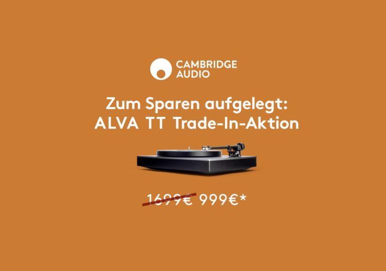 CAMBRIDGE AUDIO IST ZUM SPAREN AUFGELEGT: RABATTSTARKE ALVA TT TRADE-IN-AKTION